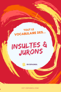 Le vocabulaire des insultes et jurons en espagnol
