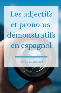 Adjectifs et pronoms démonstratifs espagnol