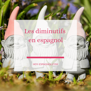 Les diminutifs en espagnol - Hoy Espagnol