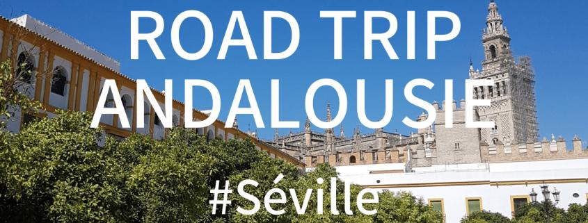 Road Trip Andalousie : Cap sur Séville